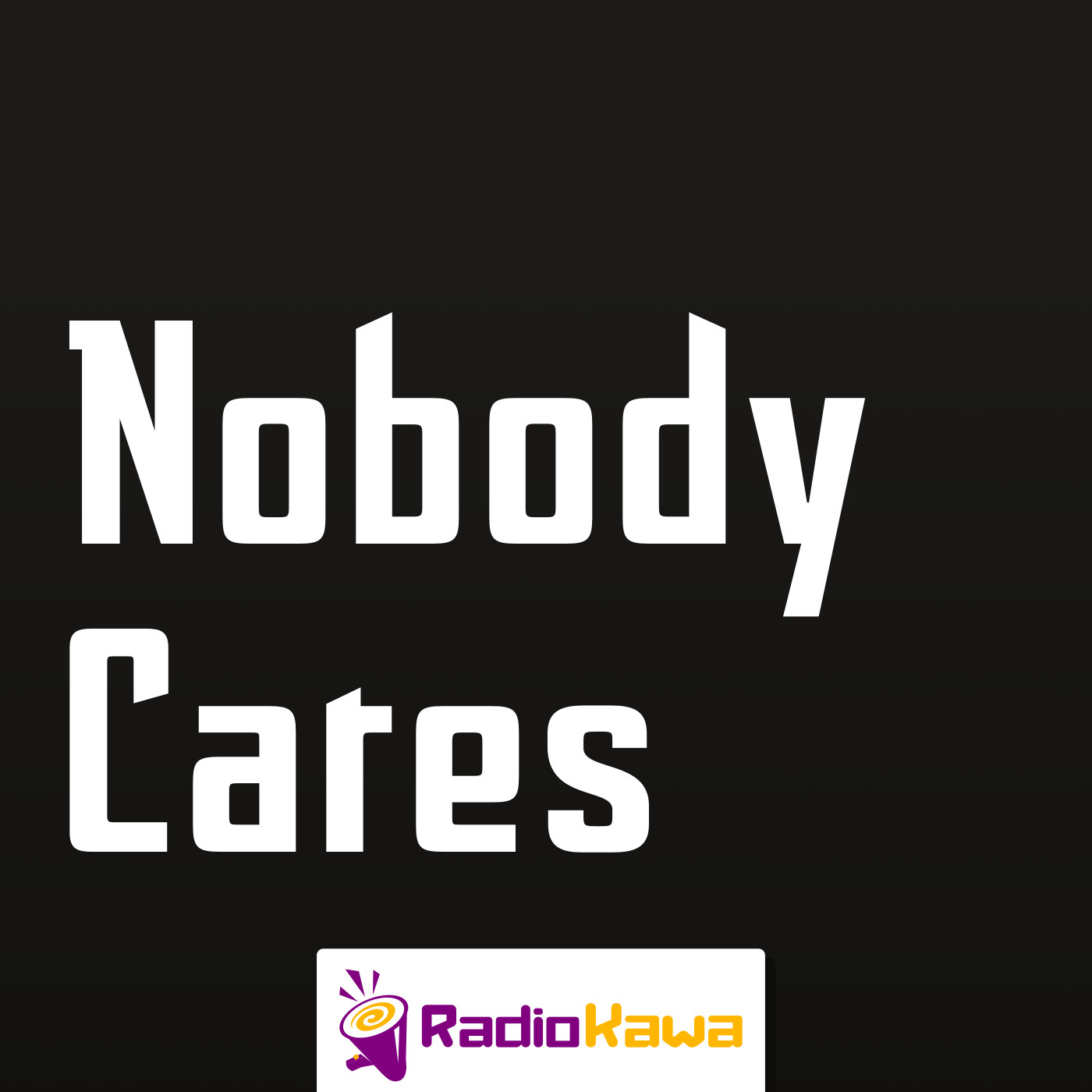 Nobody Cares Radio Kawa